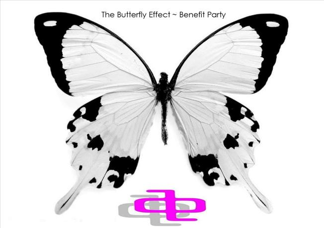 The Butterfly Effect ~ Benefit Party